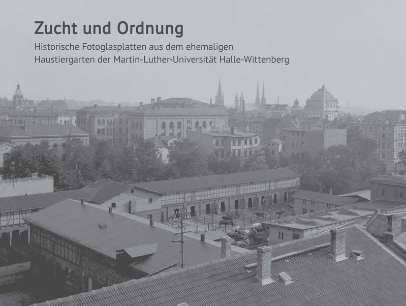Zucht und Ordnung. Historische Fotoglasplatten aus dem ehemaligen Haustiergarten der Martin-Luther-Universität Halle-Wittenberg (Zentralmagazin Naturwissenschaftlicher Sammlungen der MLU)